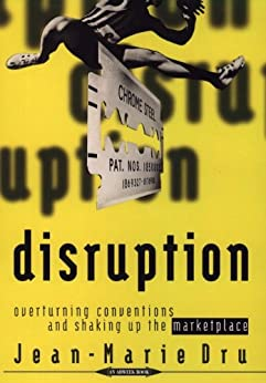 Disruption: Overturning Conventions and Shaking Up the Marketplace (Adweek Magazine Series) by [Dru, Jean-Marie]