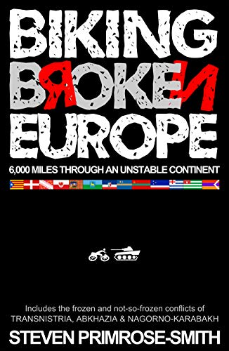 Biking Broken Europe: 6,000 Miles through an Unstable Continent (English Edition)
