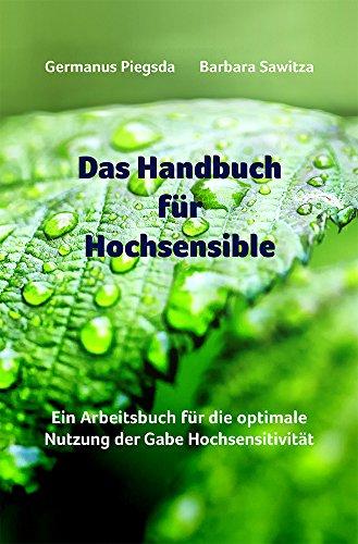 Das Handbuch für Hochsensible: Ein Arbeitsbuch für die optimale Nutzung der Gabe Hochsensitivität