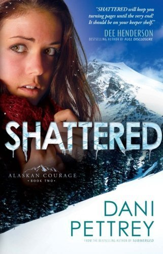 Shattered (Alaskan Courage) (Volume 2) by Pettrey, Dani (2013) Paperback