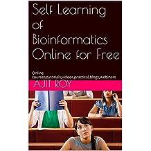 Self Learning of Bioinformatics Online for Free: Bioinformatics,Biotechnology,Online courses,tutorials,videos,practical,blogs,webinars (English Edition)
