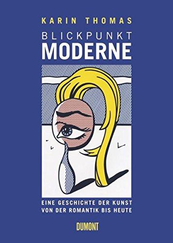 Blickpunkt Moderne. Eine Geschichte der Kunst von der Romantik bis heute