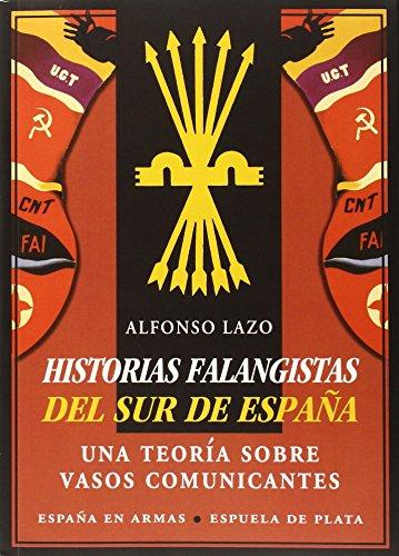 Historias Falangistas Del Sur De España. Una Teoría Sobre Vasos Comunicantes (España en Armas)