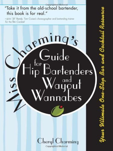 Miss Charming's Guide for Hip Bartenders and Wayout Wannabes by Cheryl Charming (1-Mar-2007) Paperback