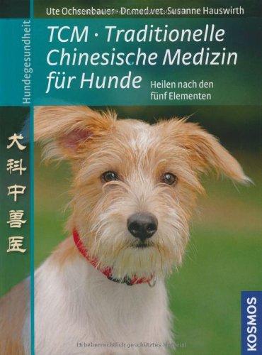 TCM - Traditionelle Chinesische Medizin für Hunde: Hunde heilen nach den fünf Elementen