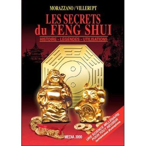 Les secrets du Feng Shui - Histoire - Légendes - Utilisations