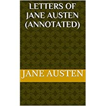 Letters of Jane Austen (Annotated) (English Edition)