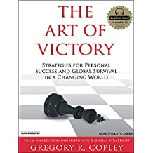 The Art of Victory: Strategies for Personal Success and GLobal Survival in a Changing World
