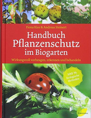 Handbuch Pflanzenschutz im Biogarten: Wirkungsvoll vorbeugen, erkennen und behandeln. 100 % biologische Methoden