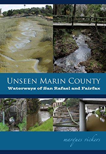 Unseen Marin: The Waterways of San Rafael and Fairfax: Santa Venetia Marsh and Las Gallinas, San Rafael, Sleepy Hollow and Fairfax Creeks (Unseen Marin County Book 3) (English Edition)