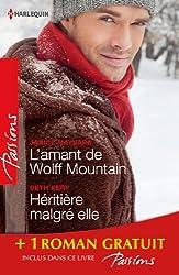 L'amant de Wolff Mountain - Héritière malgré elle - Attraction secrète : (promotion) (Passions t. 422)