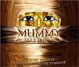 Mummy Mysteries: The Secret World of Tutankhamun and the Pharaohs