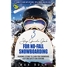 3 Step Guide Book For No-Fall Snowboarding: Boarding lessons to Learn your snowboard easy and safety for everyone (English Edition)