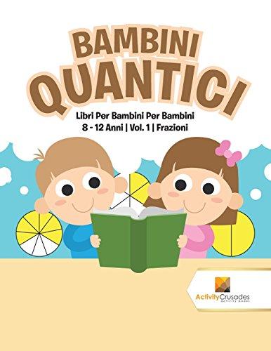 Bambini Quantici : Libri Per Bambini Per Bambini 8 - 12 Anni | Vol. 1 | Frazioni