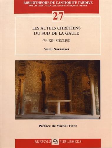 Les autels chrétiens du Sud de la Gaule (Ve-XIIe siècles) par