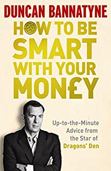 How To Be Smart With Your Money by [Bannatyne, Duncan]