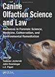 Canine Olfaction Science and Law: Advances in Forensic Science, Medicine, Conservation, and Environmental Remediation...