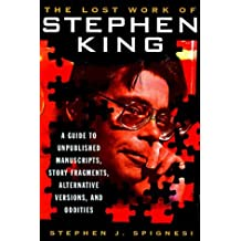 The Lost Work Of Stephen King: A Guide to Unpublished Manuscripts, Story Fragments, Alternative Versions and Oddities by Stephen J. Spignesi (1960-01-01)