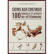 Soins des chevaux : 100 conseils et astuces du vétérinaire