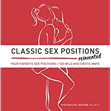 Classic Sex Positions Reinvented: Your Favorite Sex Positions 100 Wild & Erotic Ways
