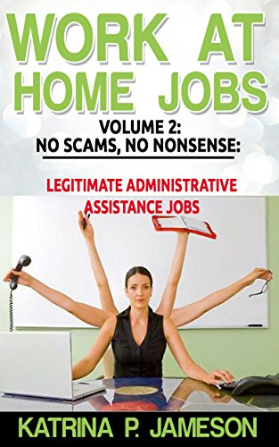 WORK AT HOME JOBS VOLUME 2: NO SCAMS NO NONSENSE: LEGITIMATE ADMINISTRATIVE ASSISTANT JOBS (English Edition)
