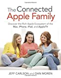 The Connected Apple Home: Discover the Rich Apple Ecosystem of the Mac, iPhone, iPad, and AppleTV