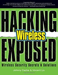 Hacking Exposed Wireless: Wireless Security Secrets and Solutions
