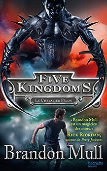 Five Kingdoms 2 - Le Chevalier Félon par [Mull, Brandon]