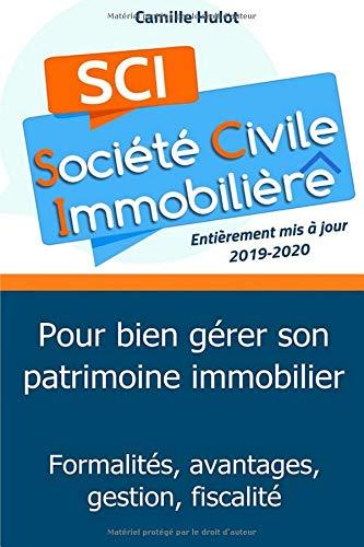La SCI pour bien gérer son patrimoine immobilier : Formalités, avantages, gestion, fiscalité par Camille Hulot