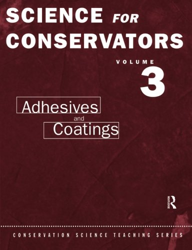 The Science For Conservators Series: Volume 3: Adhesives and Coatings: Adhesives and Coatings Vol 3 (Heritage: Care-Preservation-Management)