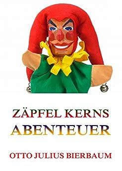 Zäpfel Kerns Abenteuer (German Edition) by [Bierbaum, Otto Julius]