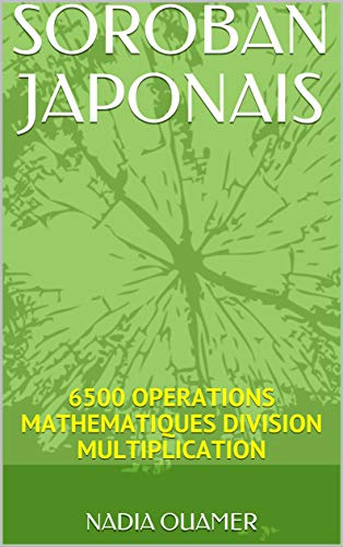 SOROBAN JAPONAIS : 6500 OPERATIONS MATHEMATIQUES DIVISION MULTIPLICATION (French Edition)