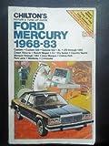 Chilton's repair & tune-up guide--Ford, Mercury, 1968-83: Custom, Custom 500, Galaxie 500, XL, LTD through 1982, Crown Victoria, Ranch Wagon, Country ... Colony Park, Park Lane, Monterey, Commuter