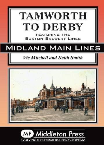 Tamworth to Derby: Featuring the Burton Brewery Lines (Midland Main Lines) by Vic Mitchell (2015-06-27)