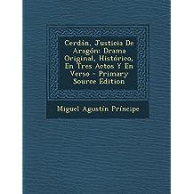 Cerdan, Justicia de Aragon: Drama Original, Historico, En Tres Actos y En Verso - Primary Source Edition