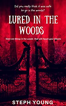 LURED in the WOODS. Unexplained Disappearances. Missing People. Strange sights. Strange sounds.: These are the things in the woods that will haunt your dreams by [Young, Steph, Young, Stephen]