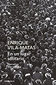 En un lugar solitario: Narrativa 1973-1984 par Enrique Vila Matas