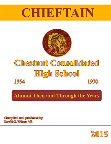 Chieftain - Chestnut Consolidated High School 1954 - 1970: Alumni Then and Through the Years by David Wilson (2015-09-24)