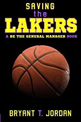 Saving the Lakers: A Be the General Manager Book by Bryant T. Jordan (2014-06-17)