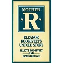 Mother R.: Eleanor Roosevelt's Untold Story