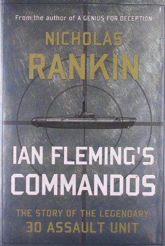 Ian Fleming's Commandos: The Story of the Legendary 30 Assault Unit by Nicholas Rankin (2011-10-07)