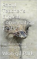 Raoul Teacher's English Conversation Tests-7: For Those Who Need Good English Skills (English Edition)