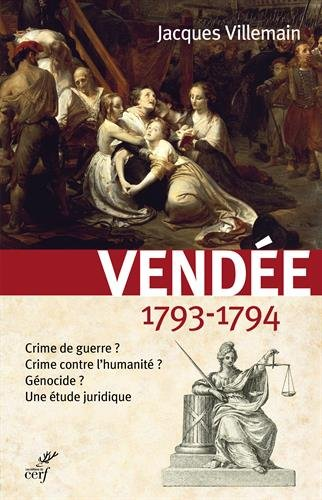 Vendée, 1793-1794 : Crime de guerre ? Crime contre l'humanité ? Génocide ? Une étude juridique