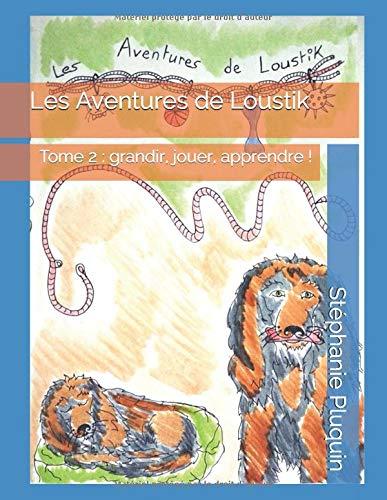 Les Aventures de Loustik: Tome 2 : grandir, jouer et apprendre ! par Stéphanie Pluquin