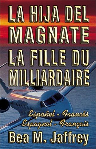 La Hija del Magnate - La Fille du Milliardaire - Edición Bilingüe de 2 Partes - Edition Bilingue en 2 Parties - Español / Francés - Espagnol / Français: Bilingual 2-part Edition - Spanish / French por Bea M. Jaffrey