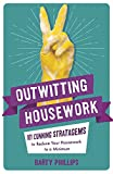 Outwitting Housework: 101 Cunning Stratagems to Reduce Your Housework to a Minimum