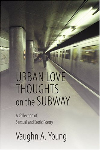 Urban Love Thoughts on the Subway: A Collection of Sensual and Erotic Poetry by Vaughn A. Young (16-Dec-2004) Paperback