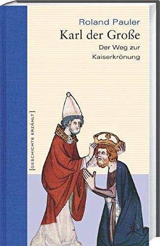Geschichte erzählt - Gesamtausgabe: Karl der Große: Der Weg zur Kaiserkrönung: Bd. 16 (gebundene Ausgabe)