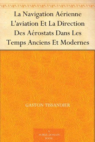 Couverture du livre La Navigation Aérienne L'aviation Et La Direction Des Aérostats Dans Les Temps Anciens Et Modernes