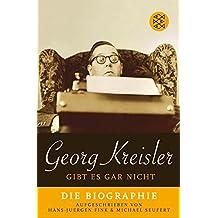 Georg Kreisler gibt es gar nicht: Die Biographie